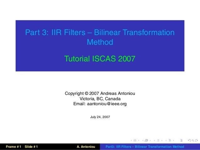 Part 3: IIR Filters – Bilinear Transformation                                Method                        Tutorial ISCAS ...