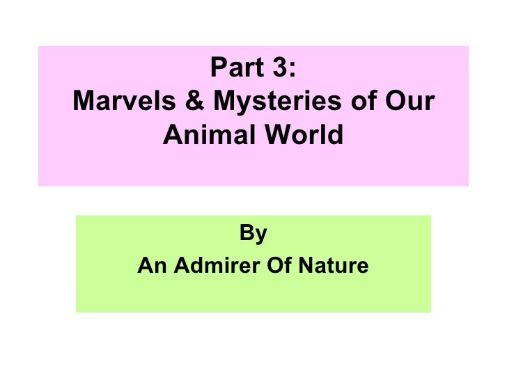 Part 3: Marvels & Mysteries of Our Animal World By An Admirer Of Nature