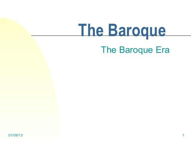 The Baroque             The Baroque Era01/08/13                       1