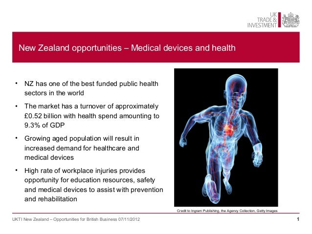 New Zealand opportunities – Medical devices and health • NZ has one of the best funded public health   sectors in the worl...