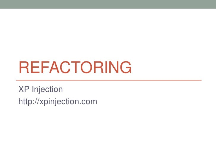 REFACTORING<br />XP Injection<br />http://xpinjection.com<br />