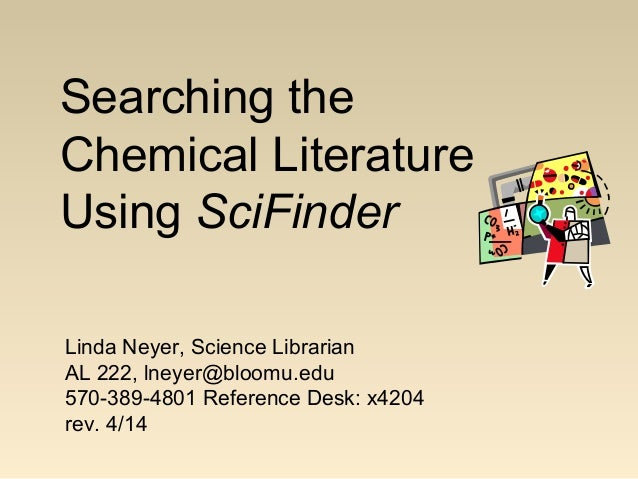 Searching the Chemical Literature Using SciFinder Linda Neyer, Science Librarian AL 222, lneyer@bloomu.edu 570-389-4801 Re...