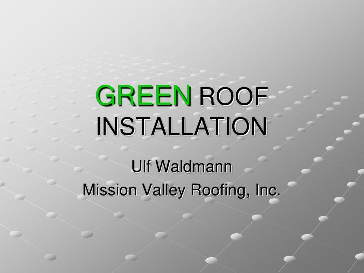 GREEN ROOF  INSTALLATION       Ulf Waldmann Mission Valley Roofing, Inc.