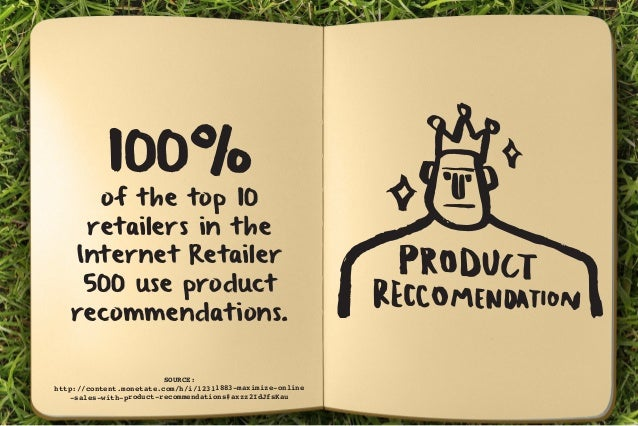 100% of the top 10  retailers in the  Internet Retailer  500 use product  recommendations.  SOURCE:  http://content.moneta...