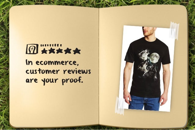 In ecommerce,  customer reviews  are your proof.