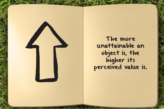 The more  unattainable an  object is, the  higher its  perceived value is.