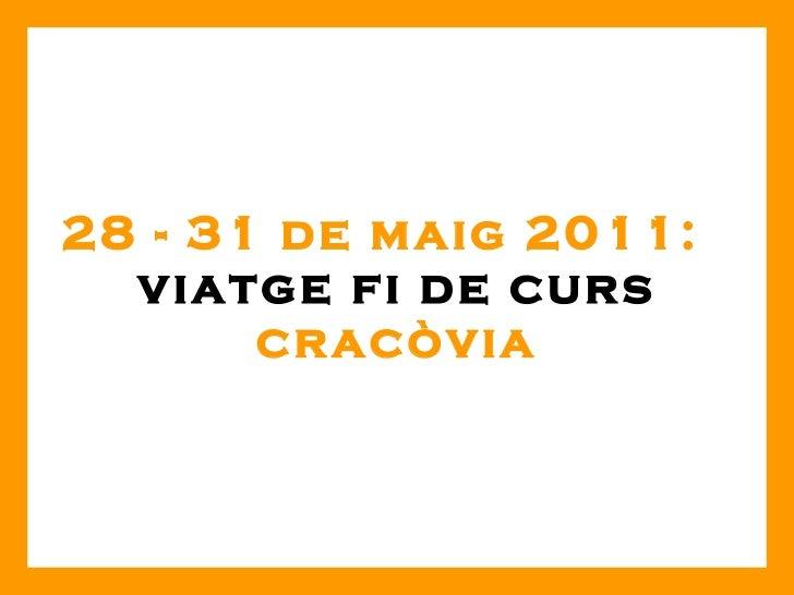 28 - 31 de maig 2011:  viatge fi de curs cracòvia