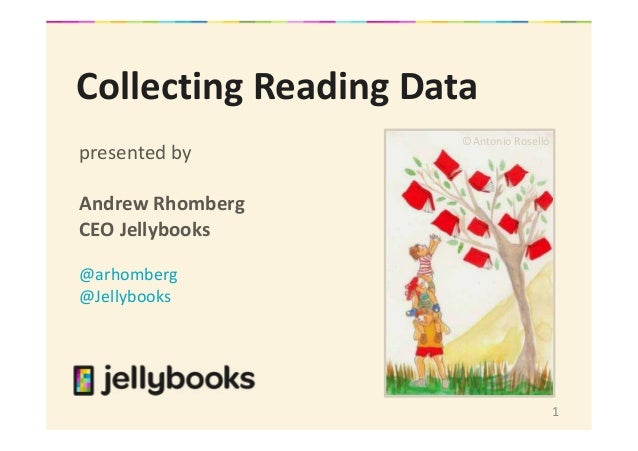 1 Collecting Reading Data presented by Andrew Rhomberg CEO Jellybooks @arhomberg @Jellybooks ©Antonio Roselló