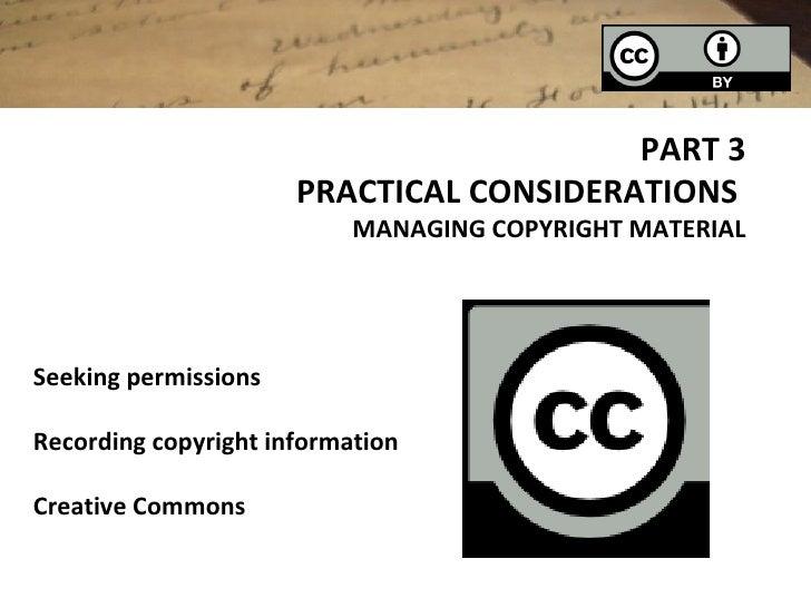 PART 3                      PRACTICAL CONSIDERATIONS                           MANAGING COPYRIGHT MATERIALSeeking permissi...