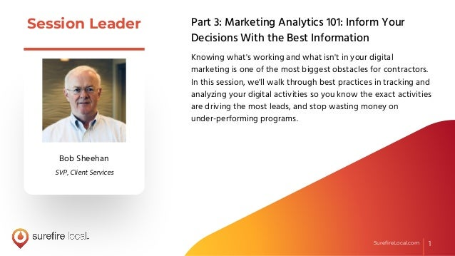 1SurefireLocal.com 1SurefireLocal.com Session Leader Part 3: Marketing Analytics 101: Inform Your Decisions With the Best In...