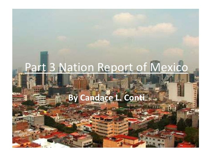 Part 3 Nation Report of Mexico<br />By Candace L. Conti<br />