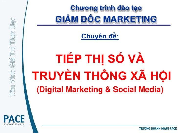 Chương trình đào tạo    GIÁM ĐỐC MARKETING            Chuyên đề:   TIẾP THỊ SỐ VÀTRUYỀN THÔNG XÃ HỘI(Digital Marketing & S...