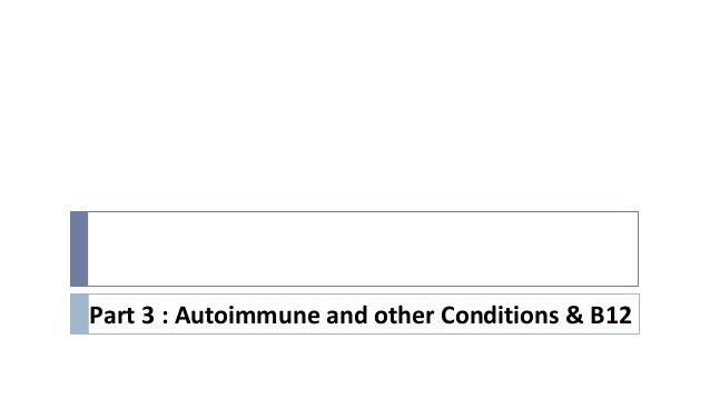 Part 3 : Autoimmune and other Conditions & B12