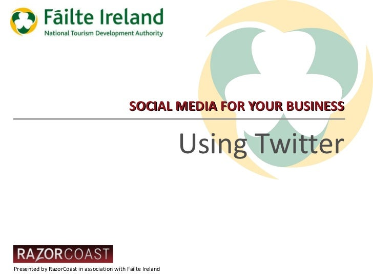 SOCIAL MEDIA FOR YOUR BUSINESS Using Twitter