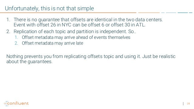 28 Unfortunately, this is not that simple 1. There is no guarantee that offsets are identical in the two data centers. Eve...