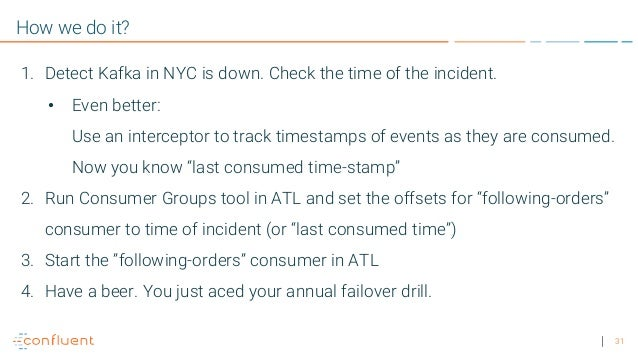 31 How we do it? 1. Detect Kafka in NYC is down. Check the time of the incident. • Even better: Use an interceptor to trac...