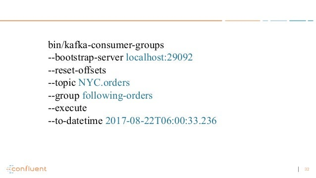 32 bin/kafka-consumer-groups --bootstrap-server localhost:29092 --reset-offsets --topic NYC.orders --group following-order...