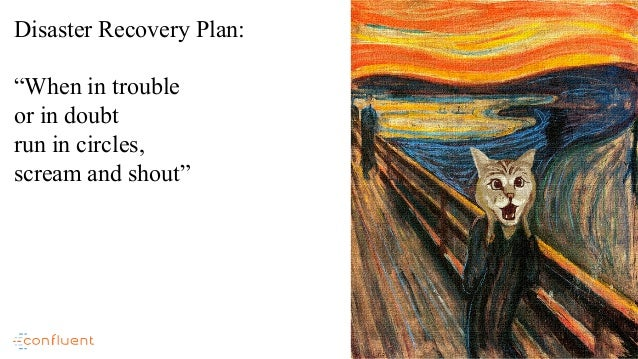 """4 Disaster Recovery Plan: """"When in trouble or in doubt run in circles, scream and shout"""""""