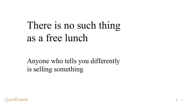 6 There is no such thing as a free lunch Anyone who tells you differently is selling something