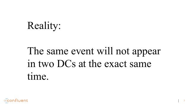 7 Reality: The same event will not appear in two DCs at the exact same time.