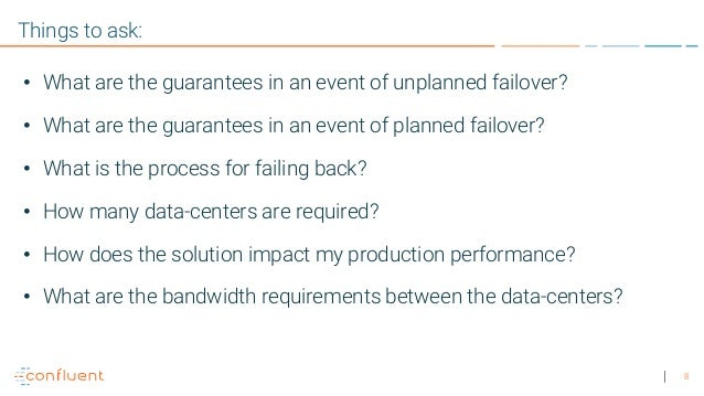 8 Things to ask: • What are the guarantees in an event of unplanned failover? • What are the guarantees in an event of pla...