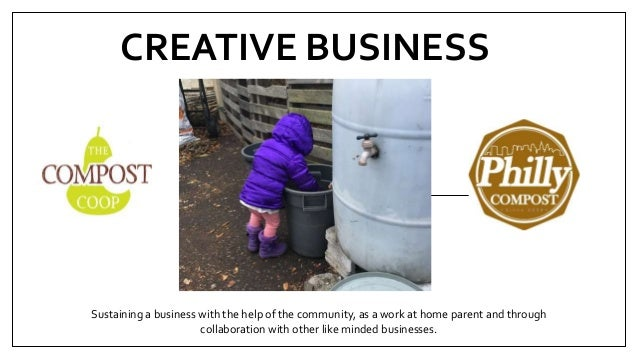 CREATIVE BUSINESS Sustaining a business with the help of the community, as a work at home parent and through collaboration...