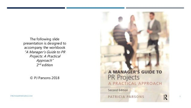 "PROFESSORPARSONS.COM 1 The following slide presentation is designed to accompany the workbook ""A Manager's Guide to PR Pro..."