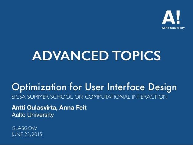 Optimization for User Interface Design Antti Oulasvirta, Anna Feit Aalto University SICSA SUMMER SCHOOL ON COMPUTATIONAL I...