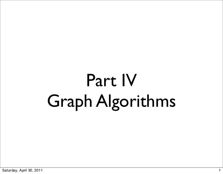 Part IV                           Graph AlgorithmsSaturday, April 30, 2011                      1