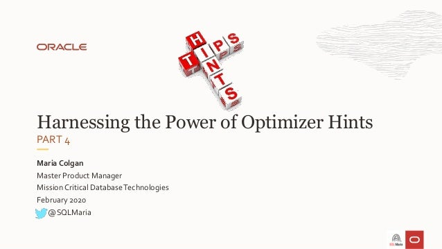 Master Product Manager MissionCritical Database Technologies February 2020 Maria Colgan Harnessing the Power of Optimizer ...