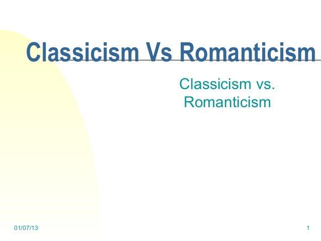 Classicism Vs Romanticism                Classicism vs.                Romanticism01/07/13                         1