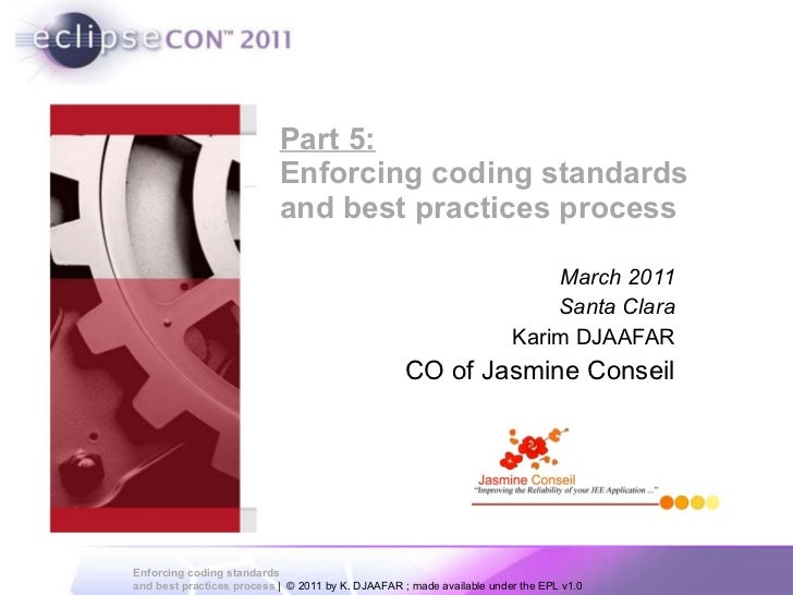 Part 5: Enforcing coding standards  and best practices process March 2011 Santa Clara Karim DJAAFAR CO of Jasmine Conseil