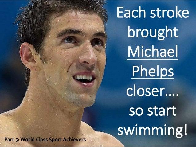 Each Stroke Brought Michael Phelps Closeru2026. So Start Swimming!