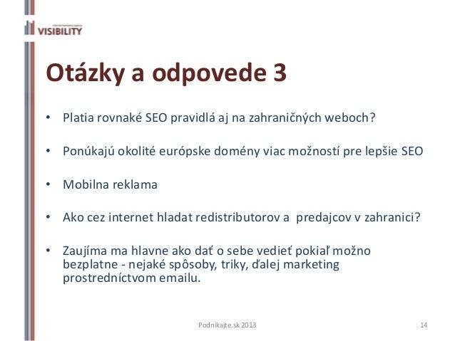 Otázky a odpovede 3• Platia rovnaké SEO pravidlá aj na zahraničných weboch?• Ponúkajú okolité európske domény viac možnost...