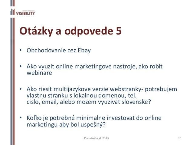 Otázky a odpovede 5• Obchodovanie cez Ebay• Ako vyuzit online marketingove nastroje, ako robit  webinare• Ako riesit multi...