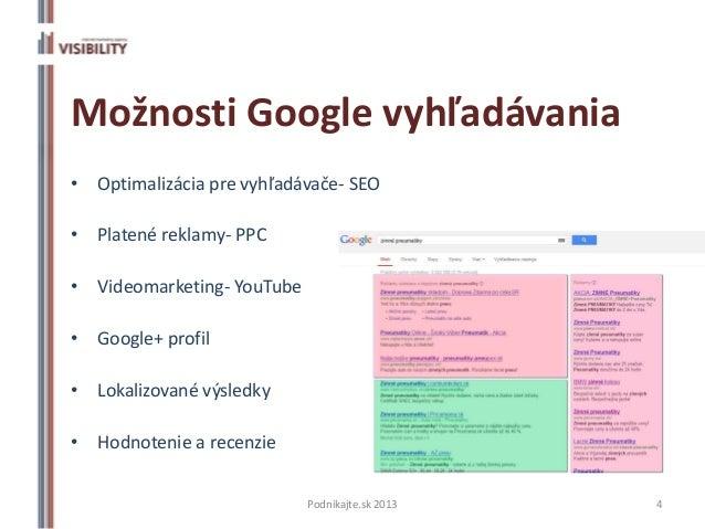 Možnosti Google vyhľadávania• Optimalizácia pre vyhľadávače- SEO• Platené reklamy- PPC• Videomarketing- YouTube• Google+ p...