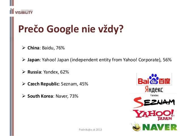 Prečo Google nie vždy? China: Baidu, 76% Japan: Yahoo! Japan (independent entity from Yahoo! Corporate), 56% Russia: Ya...