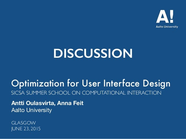 Optimization for User Interface Design Antti Oulasvirta, Anna Feit Aalto University SICSA SUMMER SCHOOL ON COMPUTATIONAL I...