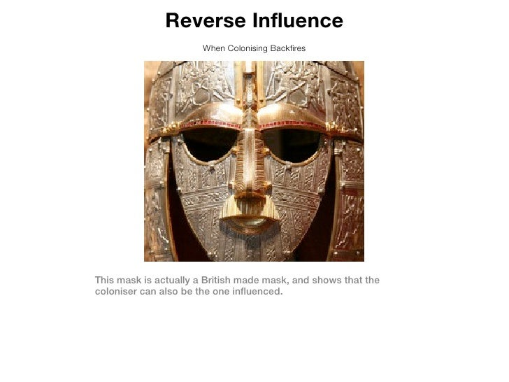 Reverse Influence                       When Colonising BackfiresThis mask is actually a British made mask, and shows that...