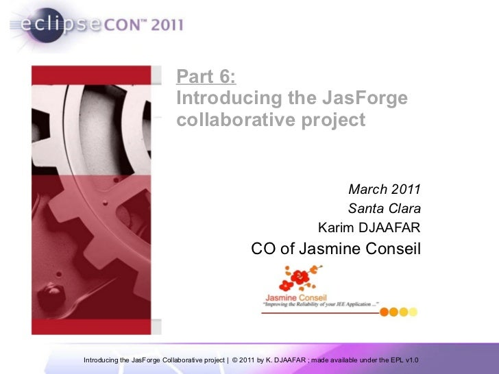 Part 6: Introducing the JasForge collaborative project  March 2011 Santa Clara Karim DJAAFAR CO of Jasmine Conseil