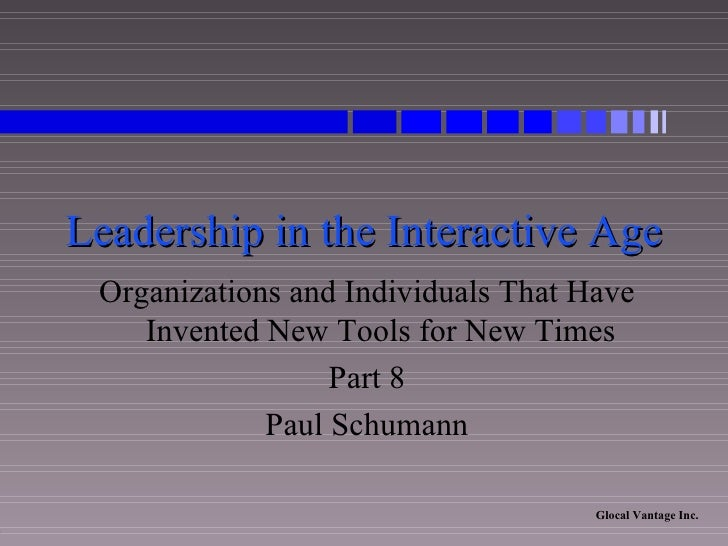 Leadership in the Interactive Age Organizations and Individuals That Have Invented New Tools for New Times Part 8 Paul Sch...