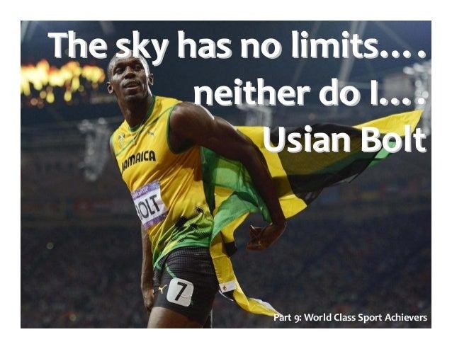 The sky has no limitsThe sky has no limits…….. neither do Ineither do I…….. UsianUsian BoltBolt Part 9: World Class Sport ...