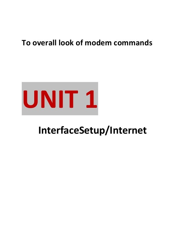 To overall look of modem commands  UNIT 1 InterfaceSetup/Internet