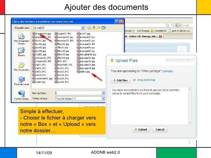 Ajouter des documents ADDNB web2.0 Simple à effectuer, - Choisir le fichier à charger vers notre «Box» et «Upload» ver...