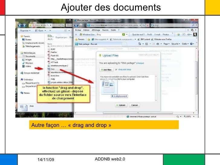 Ajouter des documents ADDNB web2.0 Autre façon … «drag and drop» 14/11/09