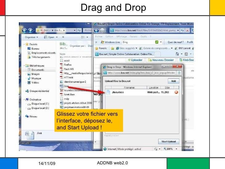 Drag and Drop ADDNB web2.0 Glissez votre fichier vers l'interface, déposez le, and Start Upload ! 14/11/09