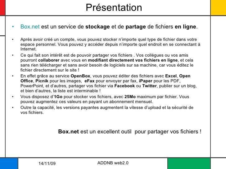 Présentation <ul><li>Box.net  est un service de  stockage  et de  partage  de fichiers  en ligne . </li></ul><ul><li>Après...