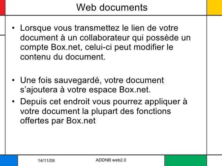 Web documents <ul><li>Lorsque vous transmettez le lien de votre document à un collaborateur qui possède un compte Box.net,...