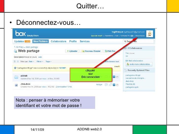 Quitter… <ul><li>Déconnectez-vous… </li></ul>14/11/09 ADDNB web2.0 Nota : penser à mémoriser votre identifiant et votre mo...