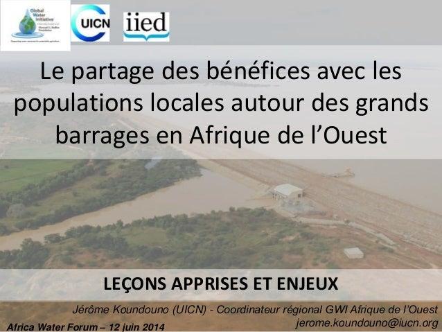 Le partage des bénéfices avec les  populations locales autour des grands  barrages en Afrique de l'Ouest  LEÇONS APPRISES ...